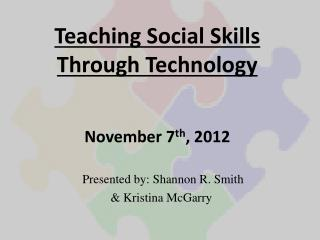 Teaching Social Skills Through Technology November 7 th , 2012