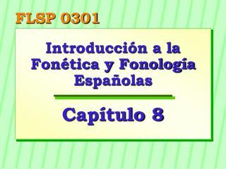 Introducción a la Fonética y Fonología Españolas Capítulo 8