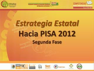 Estrategia Estatal Hacia PISA 2012 Segunda Fase