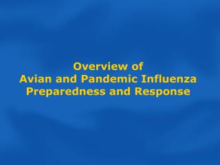 Overview of Avian and Pandemic Influenza Preparedness and Response