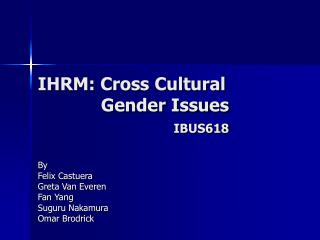 IHRM: Cross Cultural                  Gender Issues                           IBUS618