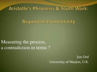 Aristotle's Phronesis & Youth Work:  Beyond Instrumentality