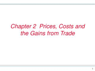 Chapter 2  Prices, Costs and the Gains from Trade