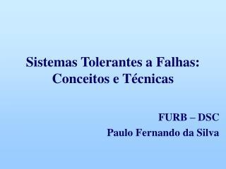 Sistemas Tolerantes a Falhas: Conceitos e T�cnicas