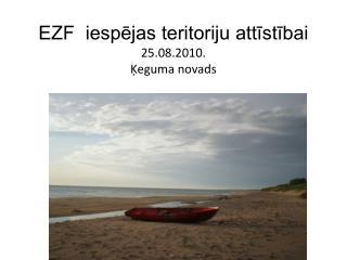 EZF  iespējas teritoriju attīstībai 25.08.2010. Ķeguma novads