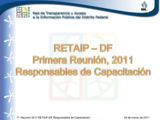 RETAIP – DF Primera Reunión, 2011 Responsables de Capacitación