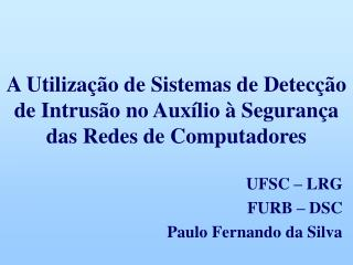 A Utilização de Sistemas de Detecção de Intrusão no Auxílio à Segurança das Redes de Computadores