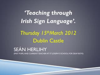 Seán Herlihy (Past pupil and current Teacher at St Joseph's School for Deaf Boys)
