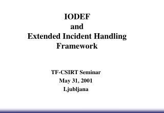 IODEF  and   Extended Incident Handling Framework