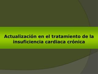 Actualización en el tratamiento de la insuficiencia cardiaca crónica