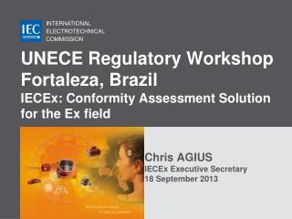 Chris AGIUS IECEx Executive Secretary 18 September 2013