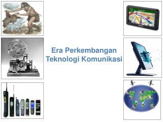 Era Perkembangan Teknologi Komunikasi