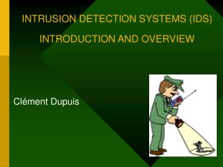 INTRUSION DETECTION SYSTEMS (IDS) INTRODUCTION AND OVERVIEW