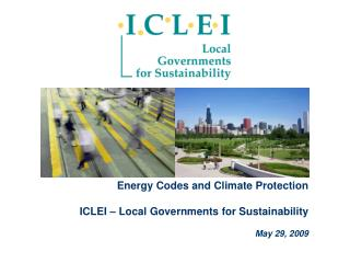 Energy Codes and Climate Protection ICLEI – Local Governments for Sustainability May 29, 2009