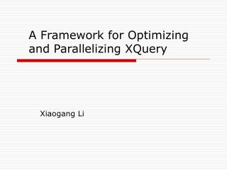 A Framework for Optimizing and Parallelizing XQuery
