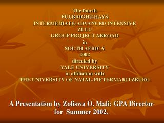 The fourth FULBRIGHT-HAYS INTERMEDIATE-ADVANCED INTENSIVE ZULU GROUP PROJECT ABROAD in  SOUTH AFRICA 2002 directed by YA