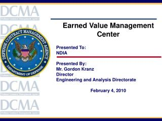 Earned Value Management Center Presented To:   NDIA Presented By:   Mr. Gordon Kranz Director