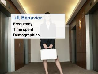 Lift Behavior Frequency Time spent Demographics