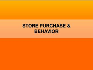 STORE PURCHASE & BEHAVIOR