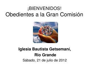 ¡BIENVENIDOS! Obedientes a la Gran Comisión