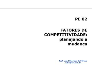 PE 02  FATORES DE COMPETITIVIDADE: planejando a mudança