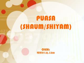 PUASA (SHAUM/SHIYAM) OLEH: MISWAN S.Ag.,S.Kom
