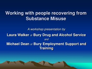 Working with people recovering from Substance Misuse