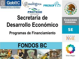 Secretaria de Desarrollo Econ�mico Programas de Financiamiento FONDOS BC