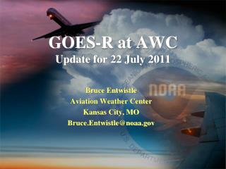 GOES-R at AWC Update for 22 July 2011