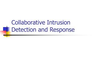 Collaborative Intrusion Detection and Response