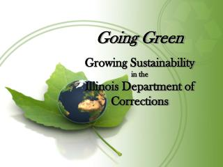 Going Green Growing Sustainability in the  Illinois Department of Corrections