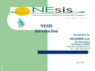Presentation by: INFORMER S.A. Deo Ramprakash Coordinator of NESIS Email: deo.ramp@artemis.lu