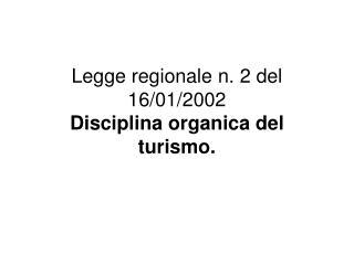 Legge regionale n. 2 del 16/01/2002 Disciplina organica del turismo.