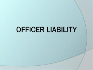 OFFICER LIABILITY