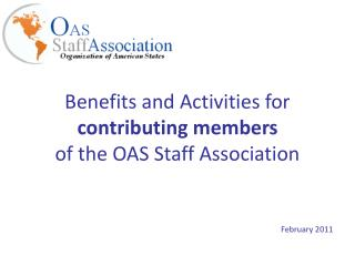 Benefits and Activities for  contributing members of the OAS Staff Association February 2011
