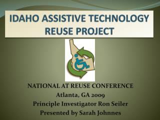 IDAHO ASSISTIVE TECHNOLOGY REUSE PROJECT