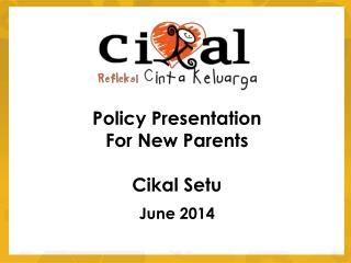 Policy Presentation For New Parents Cikal Setu