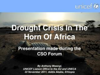 Drought Crisis In The  Horn Of Africa Presentation made during the  CSO Forum By Anthony Mwangi,