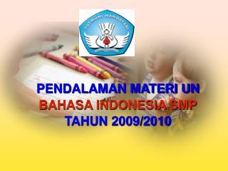 PENDALAMAN MATERI UN  BAHASA INDONESIA SMP TAHUN 2009/2010