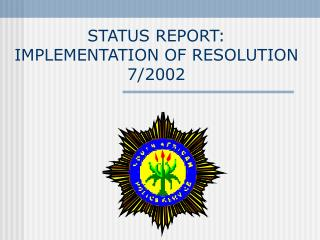 STATUS REPORT: IMPLEMENTATION OF RESOLUTION 7/2002