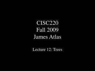 CISC220 Fall 2009 James Atlas