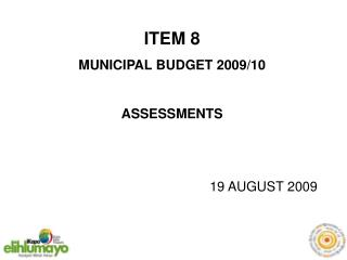 ITEM 8 MUNICIPAL BUDGET 2009/10 ASSESSMENTS 19 AUGUST 2009