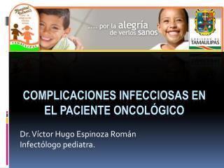 Complicaciones infecciosas en el paciente oncológico