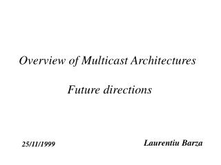 Overview of Multicast Architectures 		  Future directions