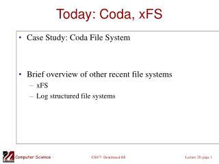 Today: Coda, xFS