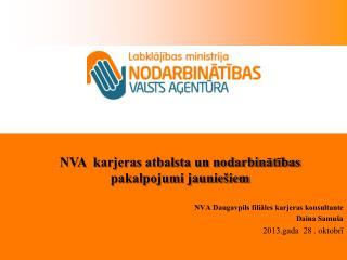 NVA Daugavpils fili?les karjeras konsultante Daina Samu�a 2013.gada  28 . oktobr?
