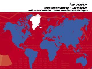 Ívar Jónsson Arbetsmarknaden i Västnorden mikroekonomier - almänna förutsättningar