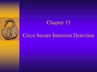 Chapter 15  Cisco Secure Intrusion Detection