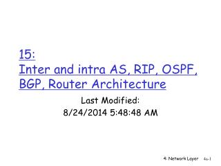 15:  Inter and intra AS, RIP, OSPF, BGP, Router Architecture