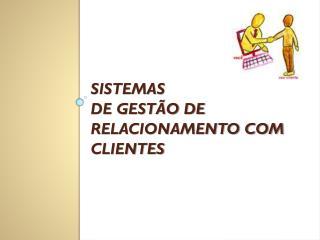 Sistemas de Gestão de Relacionamento com Clientes